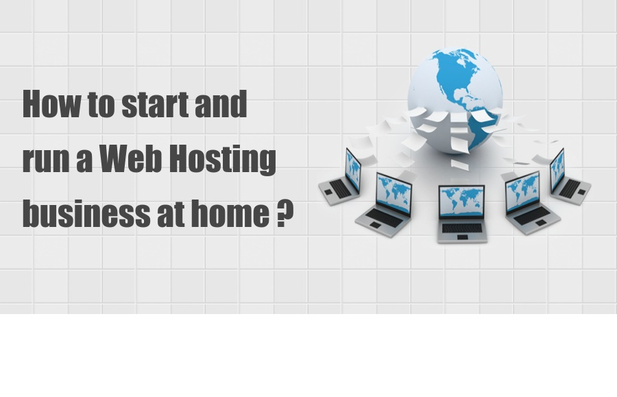 How to Start and Run a Web Hosting Business at Home